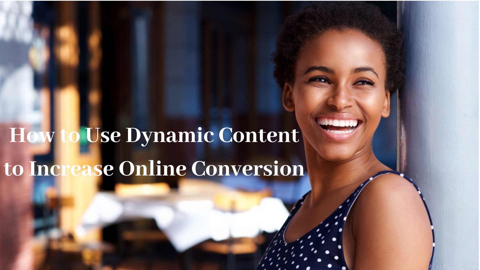 How to Use Dynamic Content to Increase Online Conversion